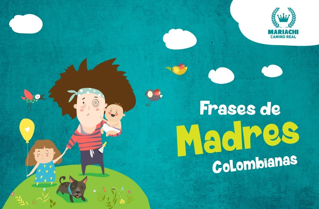 Frases De Una Mamá Colombiana Mariachi Camino Real